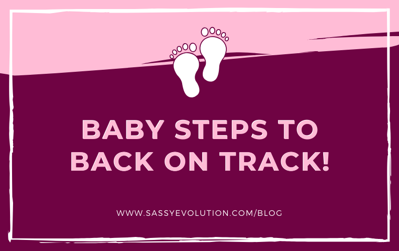 Baby Steps to Back on Track!