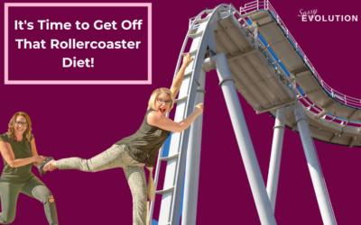 It's Time to Get Off That Rollercoaster Diet!!